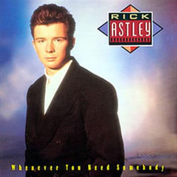 Rick Astley (Whenever You Need Somebody)