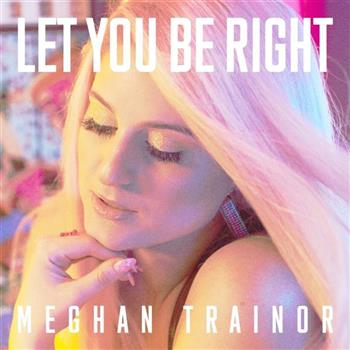Meghan Trainor (Let You Be Right)